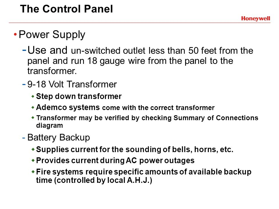 The Control Panel Power Supply - Use and un-switched outlet less than 50 feet from the panel and run 18 gauge wire from the panel to the transformer.