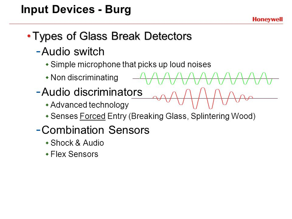 Input Devices - Burg Types of Glass Break DetectorsTypes of Glass Break Detectors - Audio switch Simple microphone that picks up loud noises Non discr
