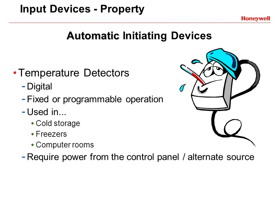 Input Devices - Property Temperature Detectors - Digital - Fixed or programmable operation - Used in... Cold storage Freezers Computer rooms - Require