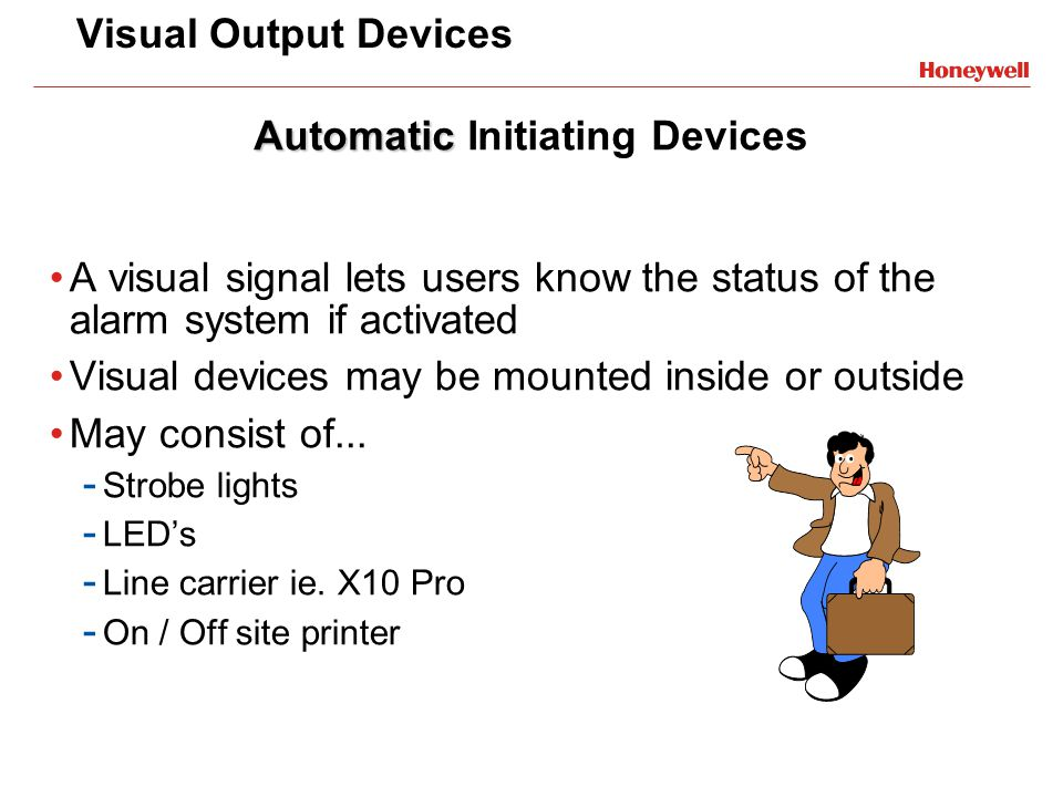 Visual Output Devices A visual signal lets users know the status of the alarm system if activated Visual devices may be mounted inside or outside May