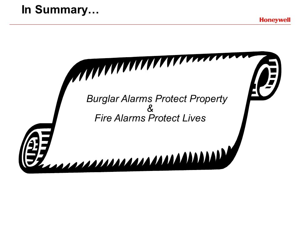 In Summary… Burglar Alarms Protect Property & Fire Alarms Protect Lives