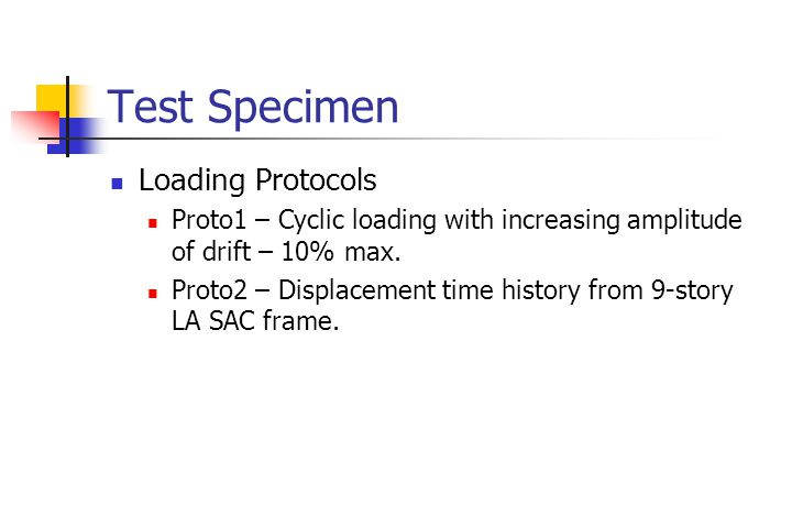 Test Specimen Loading Protocols Proto1 – Cyclic loading with increasing amplitude of drift – 10% max.