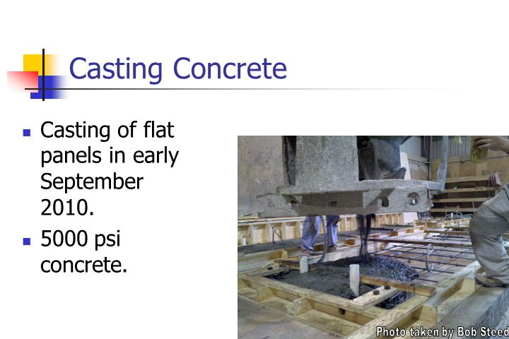 Casting Concrete Casting of flat panels in early September 2010. 5000 psi concrete.