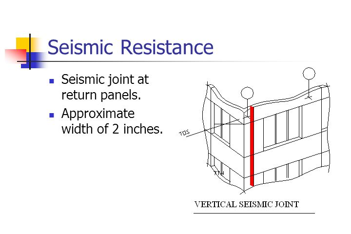 Seismic Resistance Seismic joint at return panels. Approximate width of 2 inches.