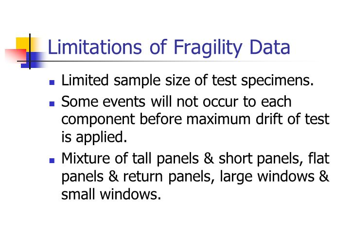 Limitations of Fragility Data Limited sample size of test specimens.