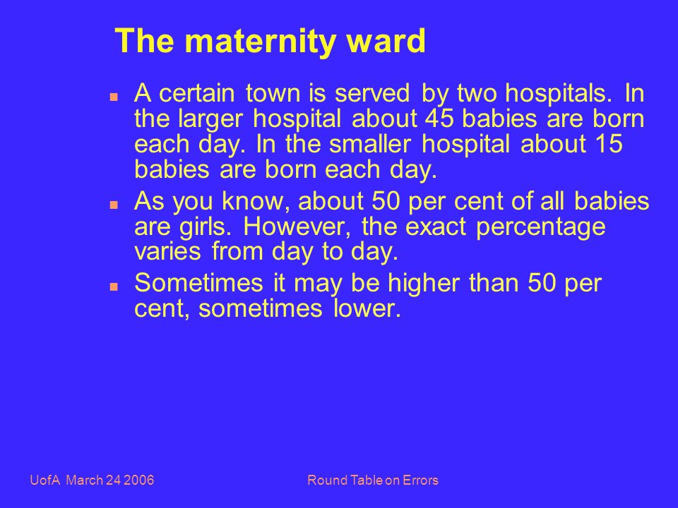 UofA March 24 2006Round Table on Errors The maternity ward n A certain town is served by two hospitals.