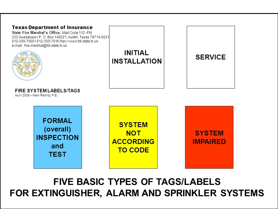 SERVICE INITIAL INSTALLATION FORMAL (overall) INSPECTION and TEST SYSTEM NOT ACCORDING TO CODE SYSTEM IMPAIRED Texas Department of Insurance State Fire Marshals Office, Mail Code 112 -FM 333 Guadalupe P.
