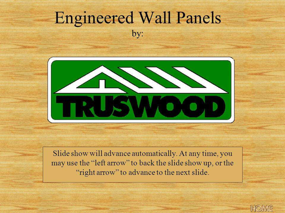 Engineered Wall Panels by: Slide show will advance automatically.