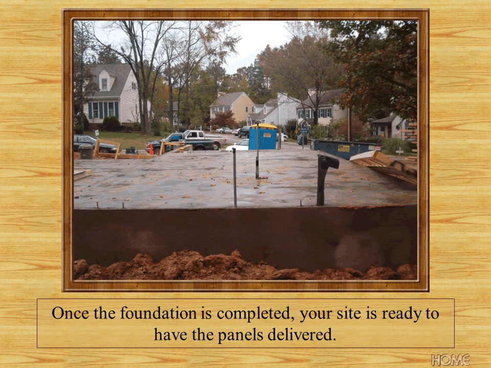 Once the foundation is completed, your site is ready to have the panels delivered.