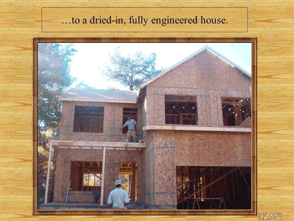 …to a dried-in, fully engineered house.