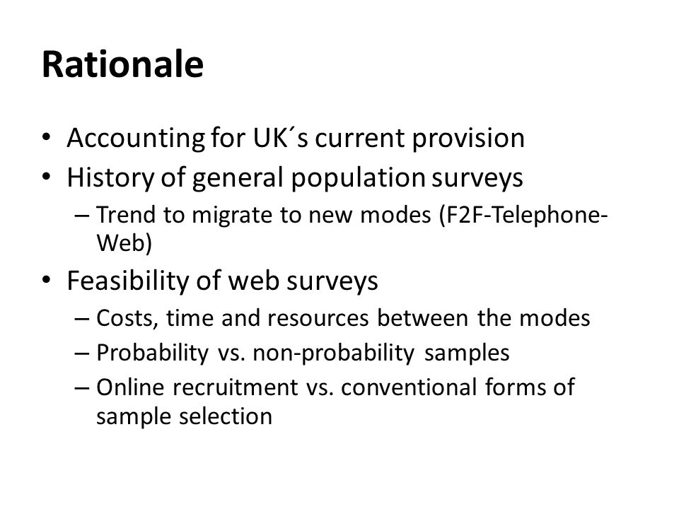 Sources Company websites / rate cards: Aurora ComRes GfK-NOP Harris Interactive ICD ICM Ipsos-MORI NatCen Office for National Statistics OnePoll Opinium Populus Research Now TNS YouGov Email, telephone conversations: Anita Emery (TNS) Gerry Nicolaas & Alun Humphreys (NatCen) Matthew Beach (ONS) Nick Moon (GfK-NOP) Patten Smith (Ipsos-MORI) Peter Lynn (ISER) Tom Lobban (Aurora) Specialist blogs and professional organizations: Market Research Web Blog.