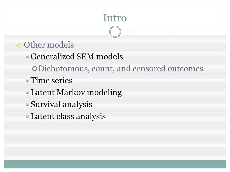 Intro Other models Generalized SEM models Dichotomous, count, and censored outcomes Time series Latent Markov modeling Survival analysis Latent class analysis