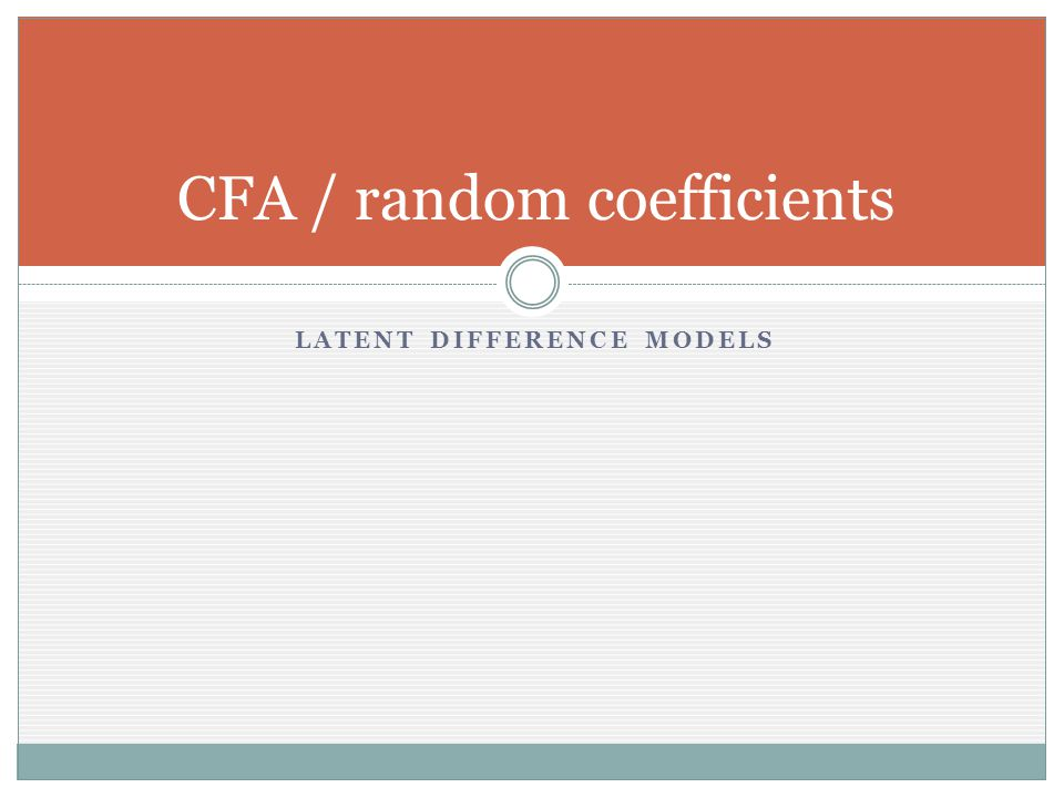 LATENT DIFFERENCE MODELS CFA / random coefficients