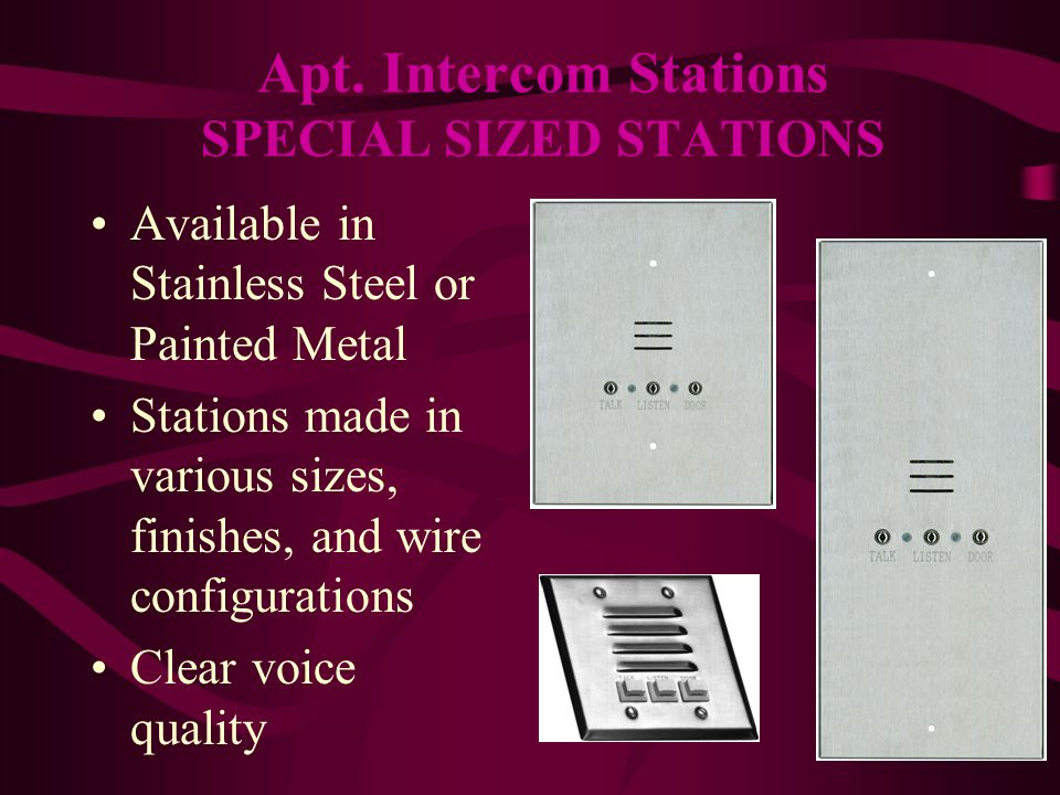 Available in Stainless Steel or Painted Metal Stations made in various sizes, finishes, and wire configurations Clear voice quality Apt.