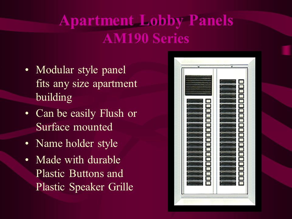 Modular style panel fits any size apartment building Can be easily Flush or Surface mounted Name holder style Made with durable Plastic Buttons and Plastic Speaker Grille Apartment Lobby Panels AM190 Series