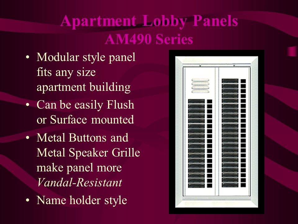 Available in 4-20 buttons Can be easily Flush or Surface mounted Metal Buttons and Metal Speaker Grille make panel more Vandal-Resistant Directory style Permanently Engraved Buttons Apartment Lobby Panels CM491 Series