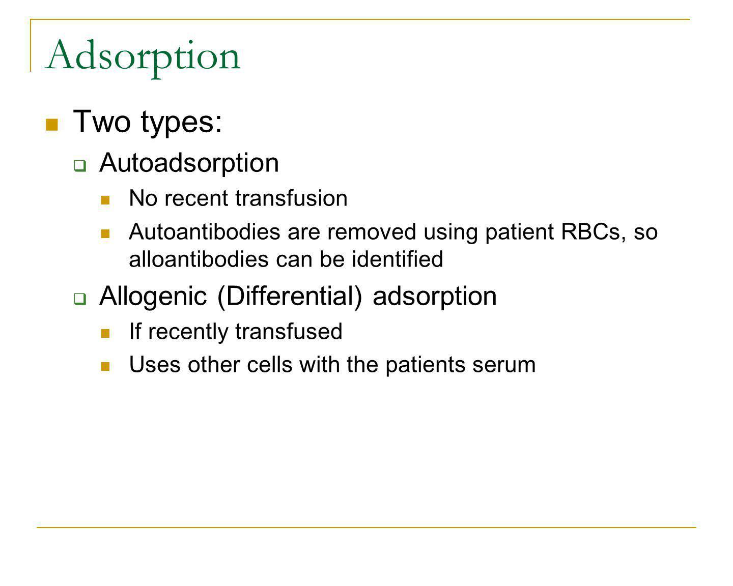 Adsorption Two types: Autoadsorption No recent transfusion Autoantibodies are removed using patient RBCs, so alloantibodies can be identified Allogeni
