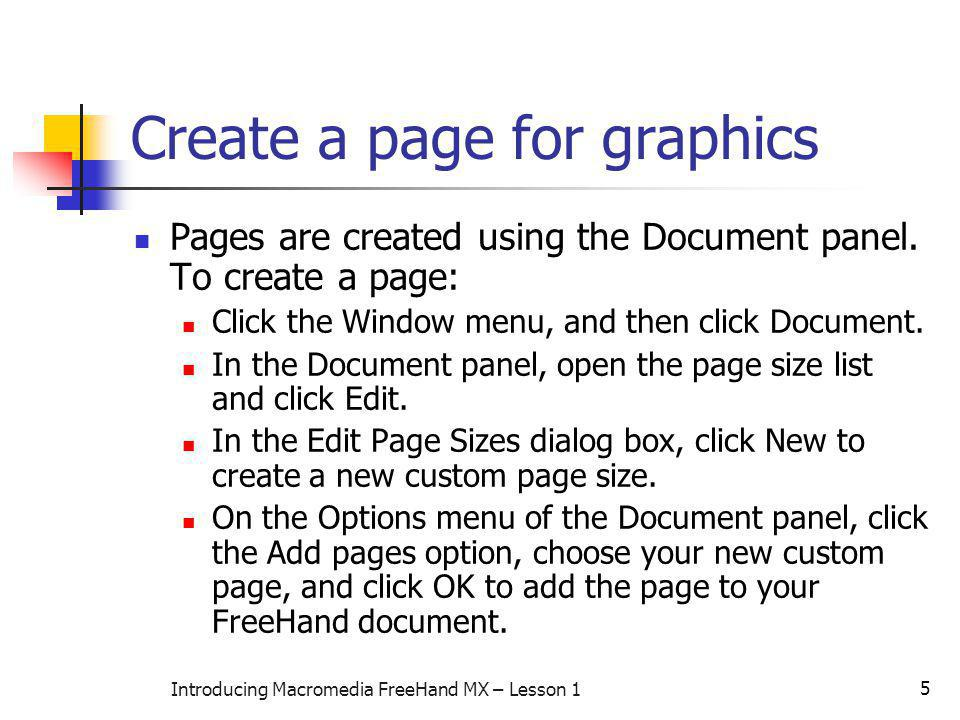 5 Introducing Macromedia FreeHand MX – Lesson 1 Create a page for graphics Pages are created using the Document panel. To create a page: Click the Win