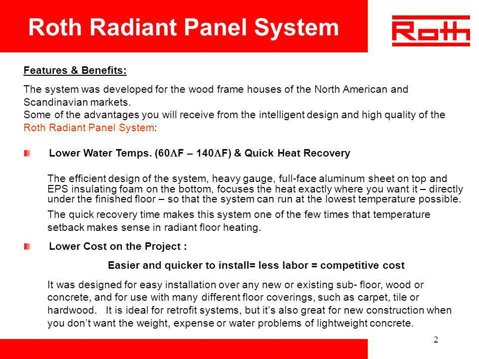 3 Roth Radiant Panel System The Roth Radiant Panel System is delivered in one box consisting of: Master Panels, 10 pcs., 24 x 48 Radius Panels, 3 pcs., 16 x 24 Each panel is perforated and can easily be snapped into 2 pieces (total of 6 pieces).