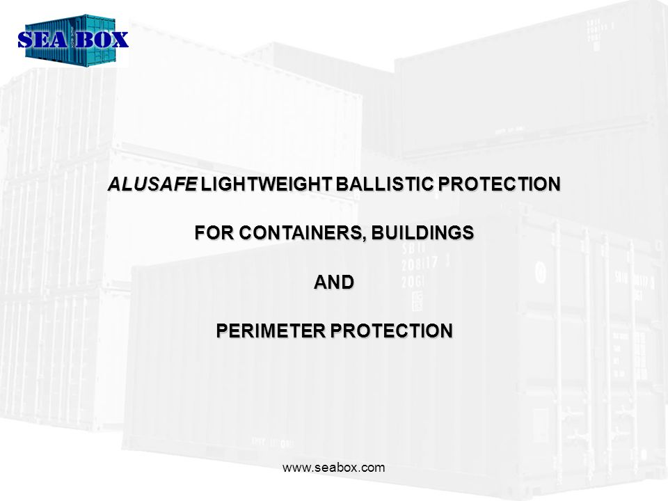 ALUSAFE LIGHTWEIGHT BALLISTIC PROTECTION FOR CONTAINERS, BUILDINGS AND PERIMETER PROTECTION