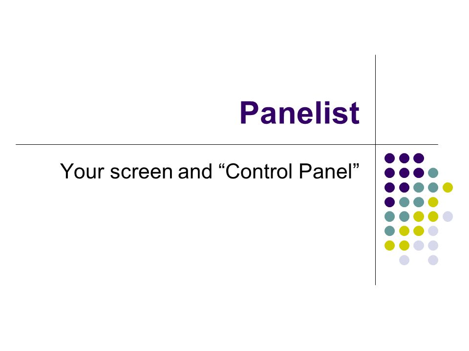 Panelist Your screen and Control Panel