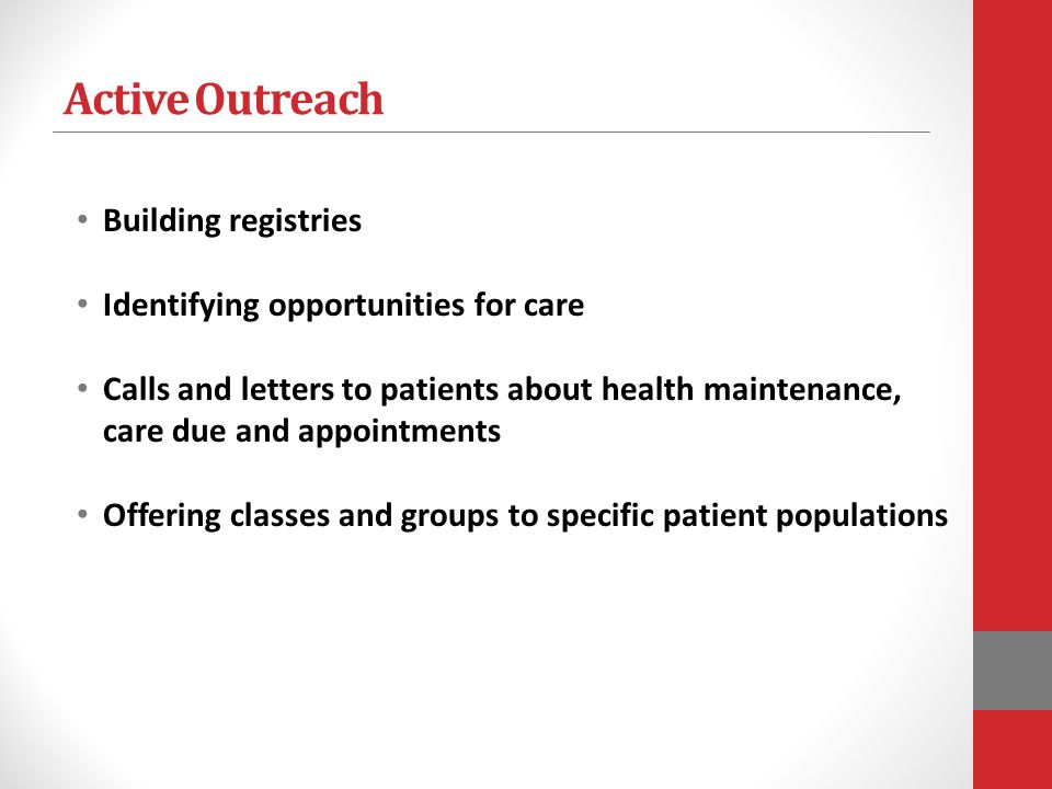 Active Outreach Building registries Identifying opportunities for care Calls and letters to patients about health maintenance, care due and appointmen