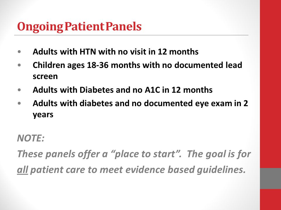 Ongoing Patient Panels Adults with HTN with no visit in 12 months Children ages 18-36 months with no documented lead screen Adults with Diabetes and n