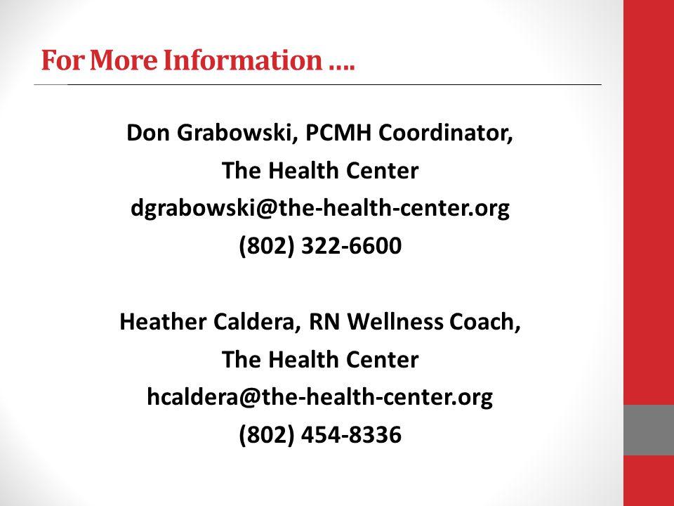 For More Information …. Don Grabowski, PCMH Coordinator, The Health Center dgrabowski@the-health-center.org (802) 322-6600 Heather Caldera, RN Wellnes