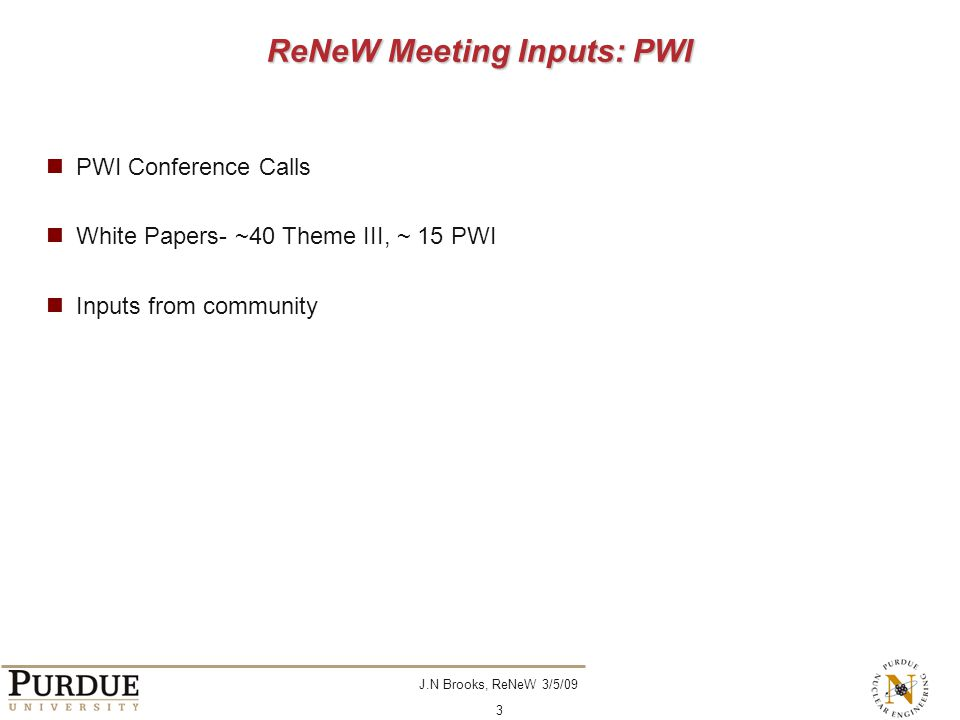 J.N Brooks, ReNeW 3/5/09 3 ReNeW Meeting Inputs: PWI PWI Conference Calls White Papers- ~40 Theme III, ~ 15 PWI Inputs from community