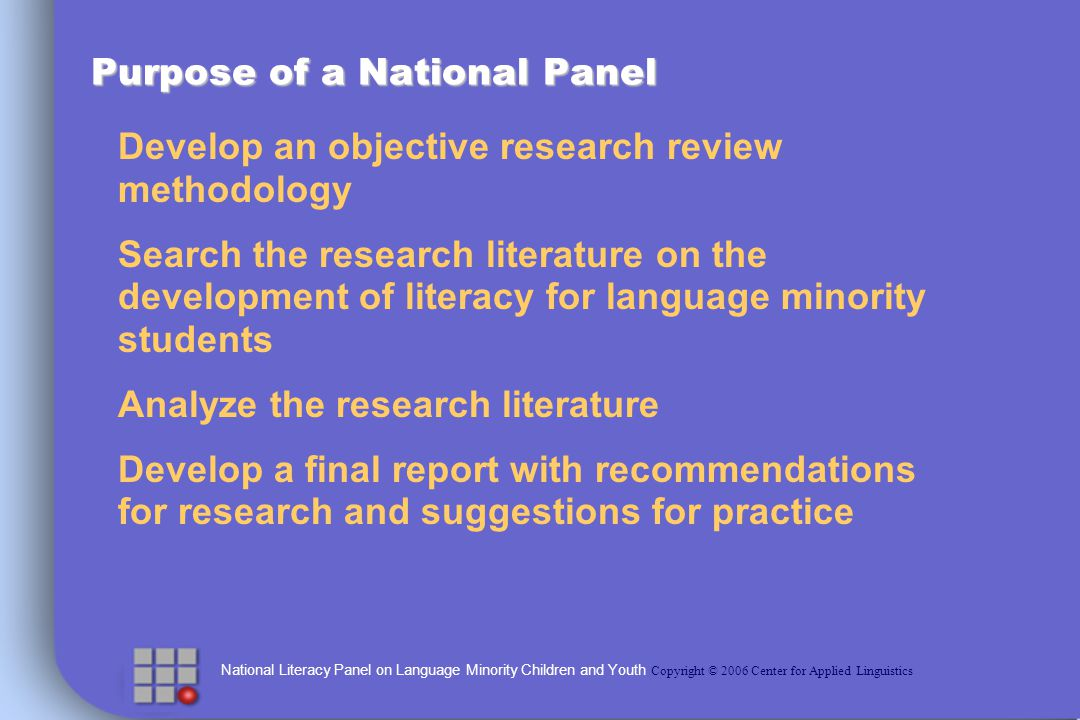 National Literacy Panel on Language Minority Children and Youth Copyright © 2006 Center for Applied Linguistics Vocabulary: Practice Our Work in 4 th and 5 th grade classrooms (Carlo et al., 2004; August et al, 2006) Improved student performance in knowledge of words taught, knowledge of word analysis, and comprehension of text Teach words: focused on a small number of words that students are likely to encounter often (e.g.