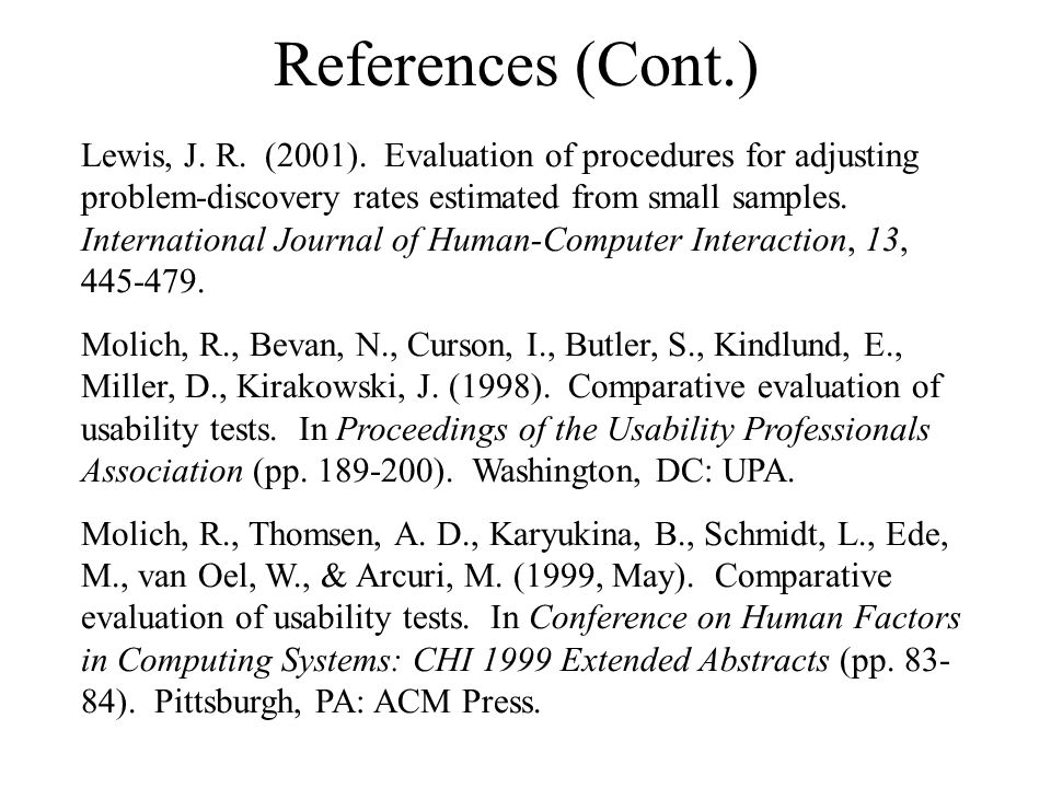 References (Cont.) Lewis, J. R. (2001). Evaluation of procedures for adjusting problem-discovery rates estimated from small samples. International Jou