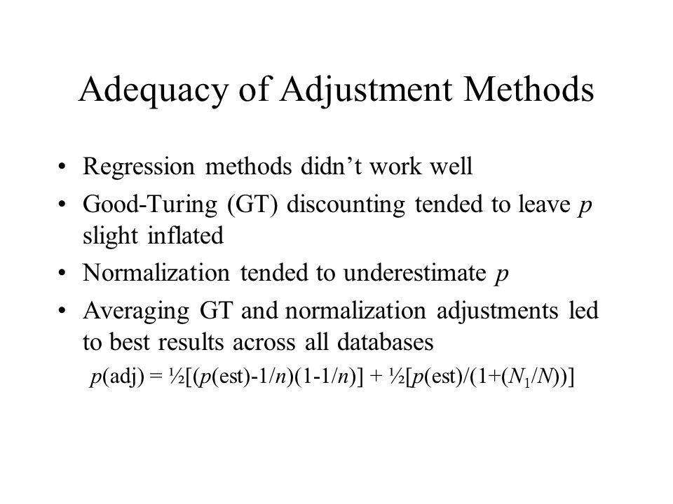 Adequacy of Adjustment Methods Regression methods didnt work well Good-Turing (GT) discounting tended to leave p slight inflated Normalization tended