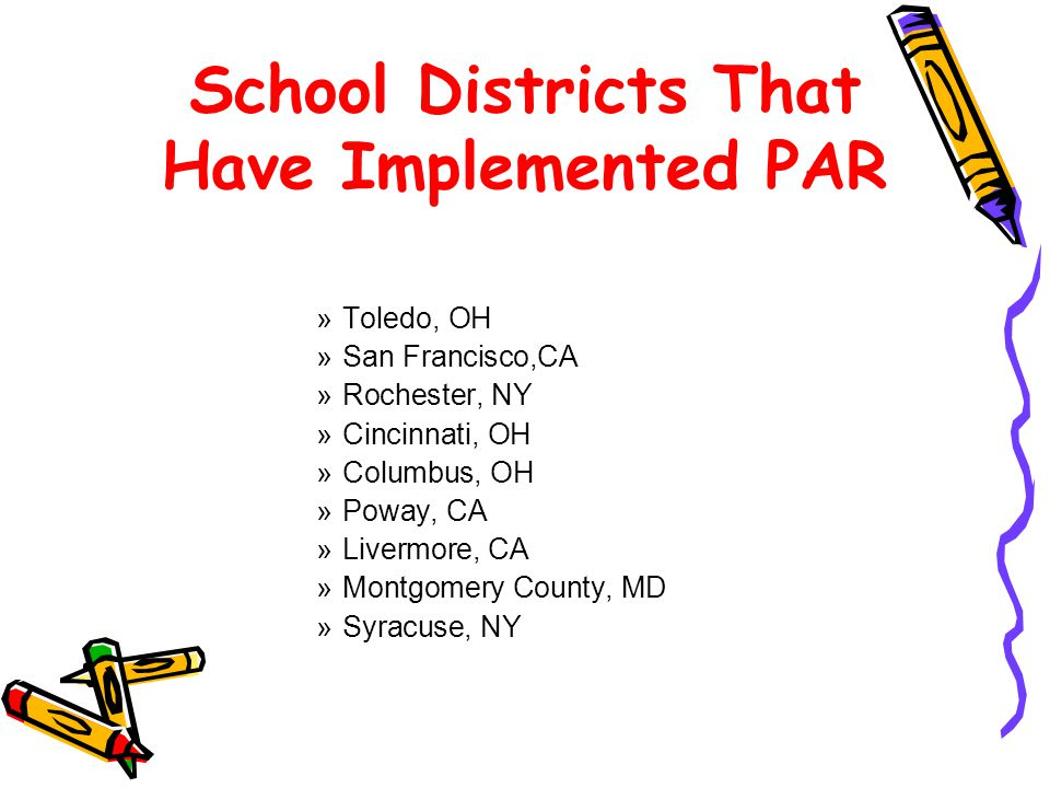 School Districts That Have Implemented PAR »Toledo, OH »San Francisco,CA »Rochester, NY »Cincinnati, OH »Columbus, OH »Poway, CA »Livermore, CA »Montgomery County, MD »Syracuse, NY