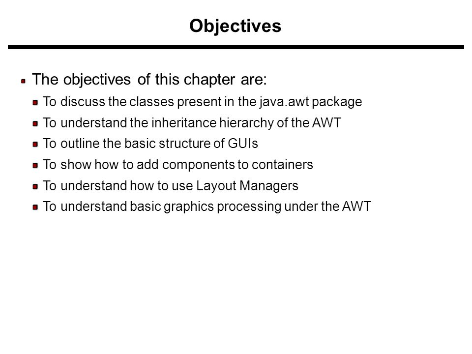 AWT (Abstract Windowing Toolkit) The AWT is roughly broken into three categories Components Layout Managers Graphics Many AWT components have been replaced by Swing components It is generally not considered a good idea to mix Swing components and AWT components.