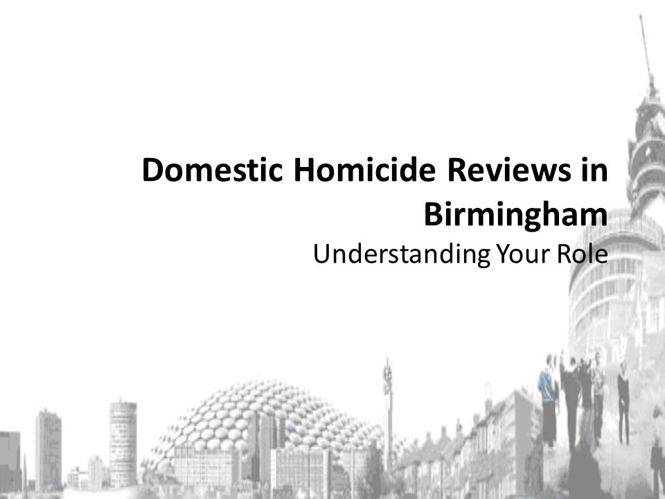 Domestic Homicide Reviews in Birmingham Understanding Your Role