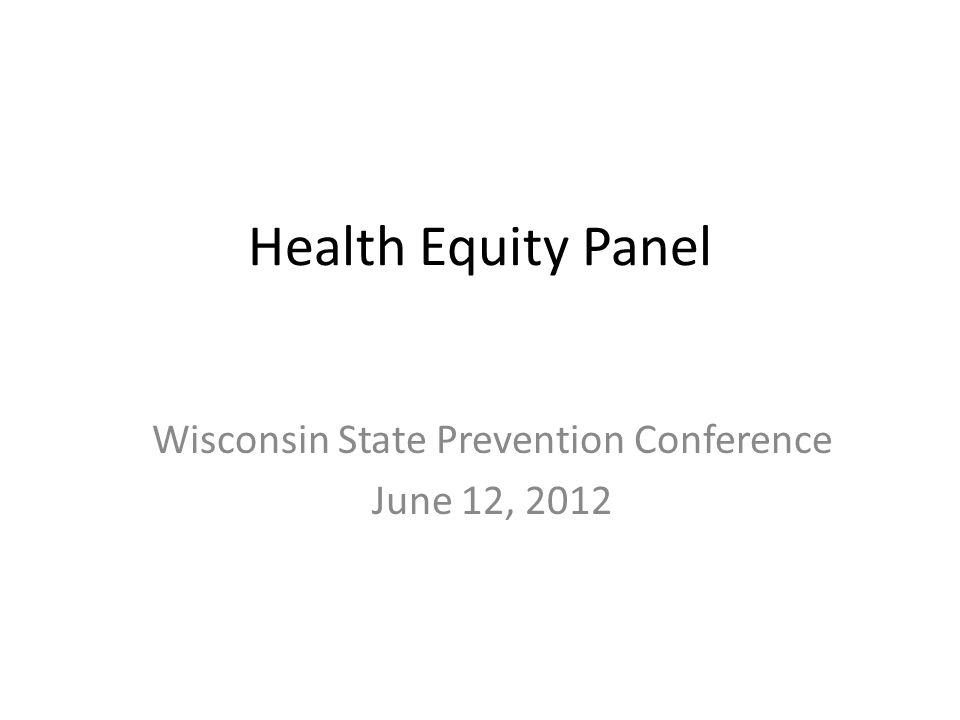 Health Equity Panel Wisconsin State Prevention Conference June 12, 2012