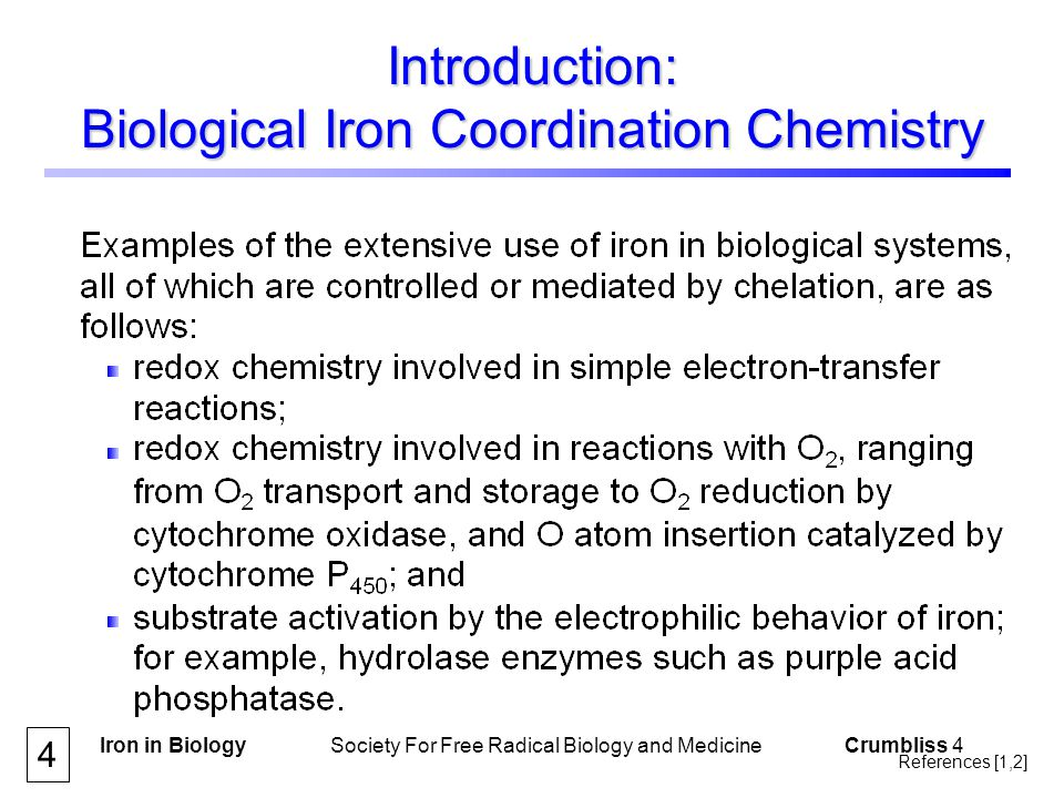 Iron in Biology Society For Free Radical Biology and Medicine Crumbliss 15 Iron Chelation and Transport 15 References [4,5,6]