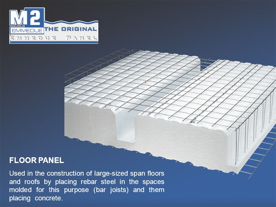 FLOOR PANEL Used in the construction of large-sized span floors and roofs by placing rebar steel in the spaces molded for this purpose (bar joists) an