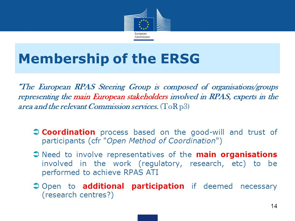 Membership of the ERSG The European RPAS Steering Group is composed of organisations/groups representing the main European stakeholders involved in RPAS, experts in the area and the relevant Commission services.