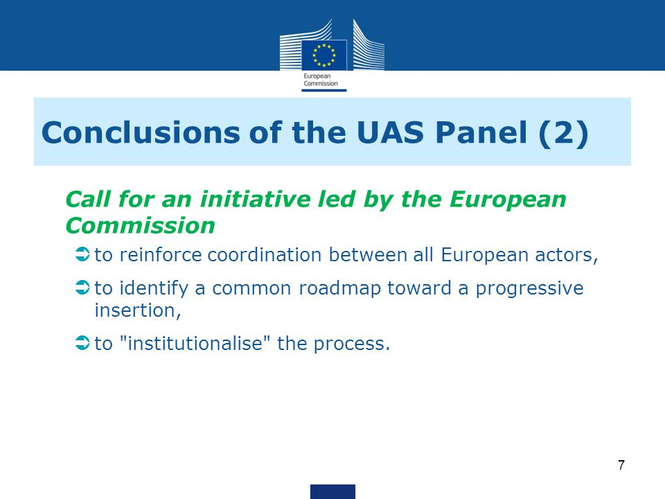Conclusions of the UAS Panel (2) Call for an initiative led by the European Commission to reinforce coordination between all European actors, to identify a common roadmap toward a progressive insertion, to institutionalise the process.