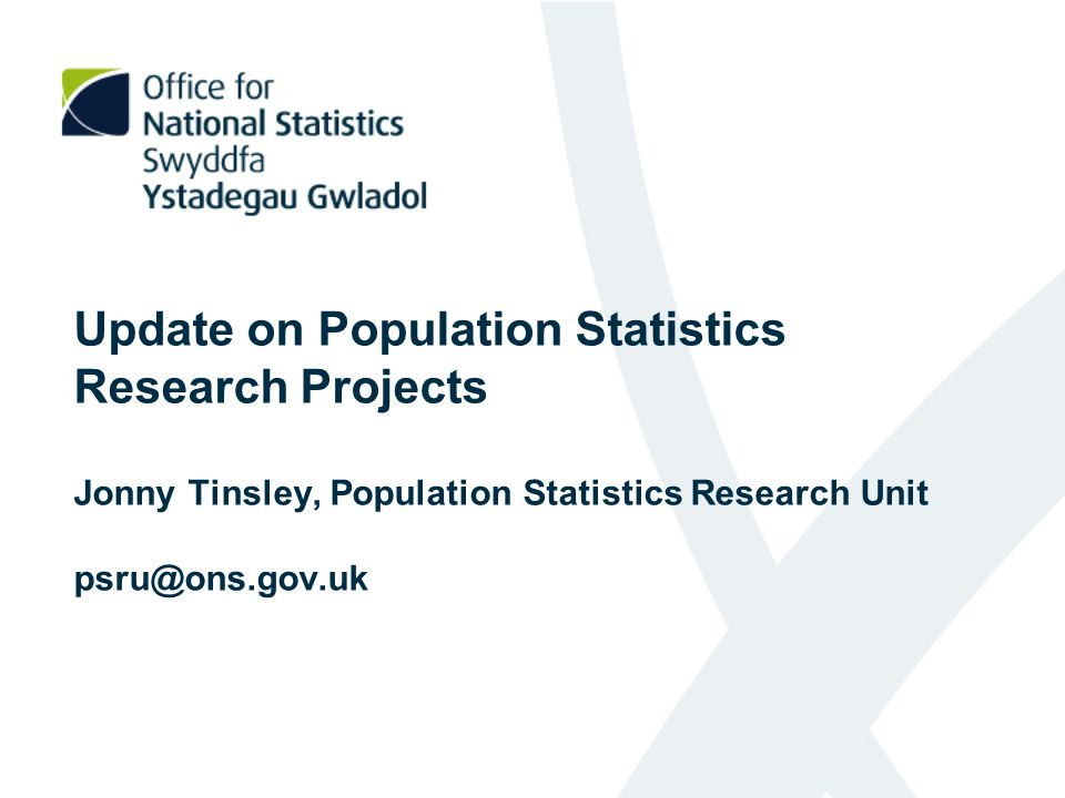 Update on Population Statistics Research Projects Jonny Tinsley, Population Statistics Research Unit psru@ons.gov.uk