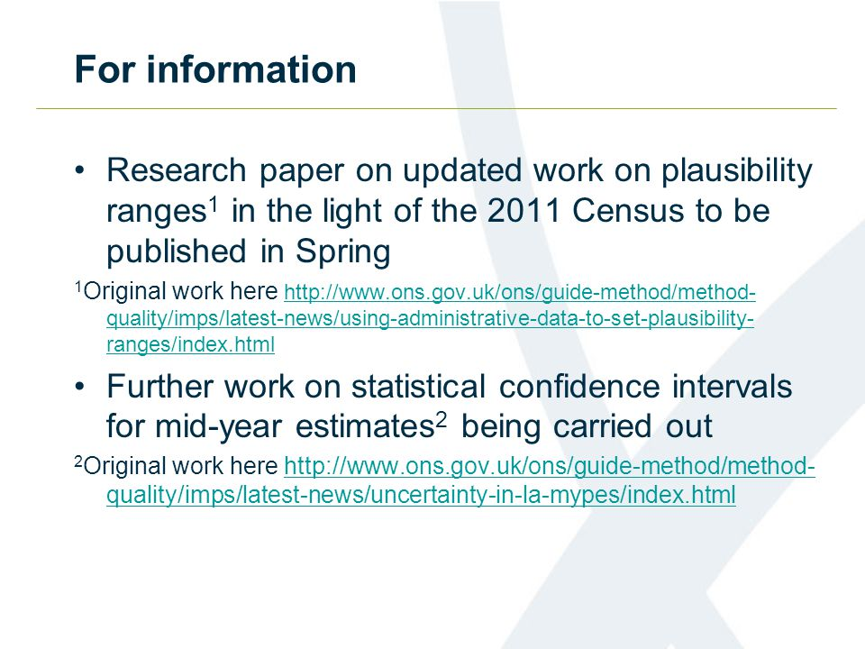 For information Research paper on updated work on plausibility ranges 1 in the light of the 2011 Census to be published in Spring 1 Original work here
