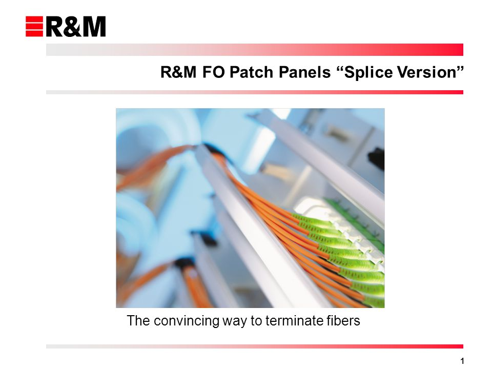 1 R&M FO Patch Panels Splice Version The convincing way to terminate fibers