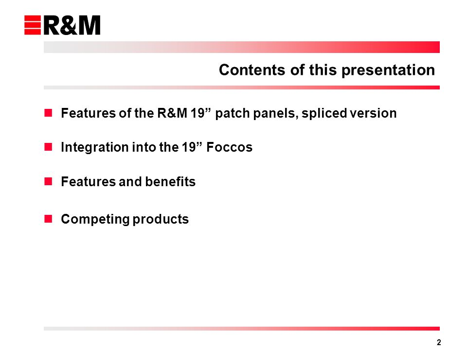 2 Features of the R&M 19 patch panels, spliced version Integration into the 19 Foccos Features and benefits Competing products Contents of this presen