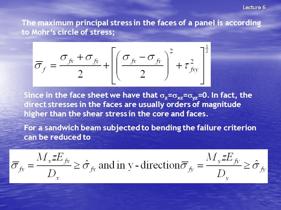 Lecture 6 The maximum principal stress in the faces of a panel is according to Mohrs circle of stress; Since in the face sheet we have that z = xz = y