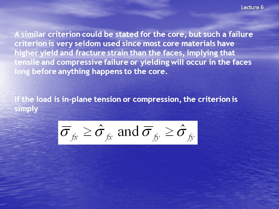 Lecture 6 A similar criterion could be stated for the core, but such a failure criterion is very seldom used since most core materials have higher yie