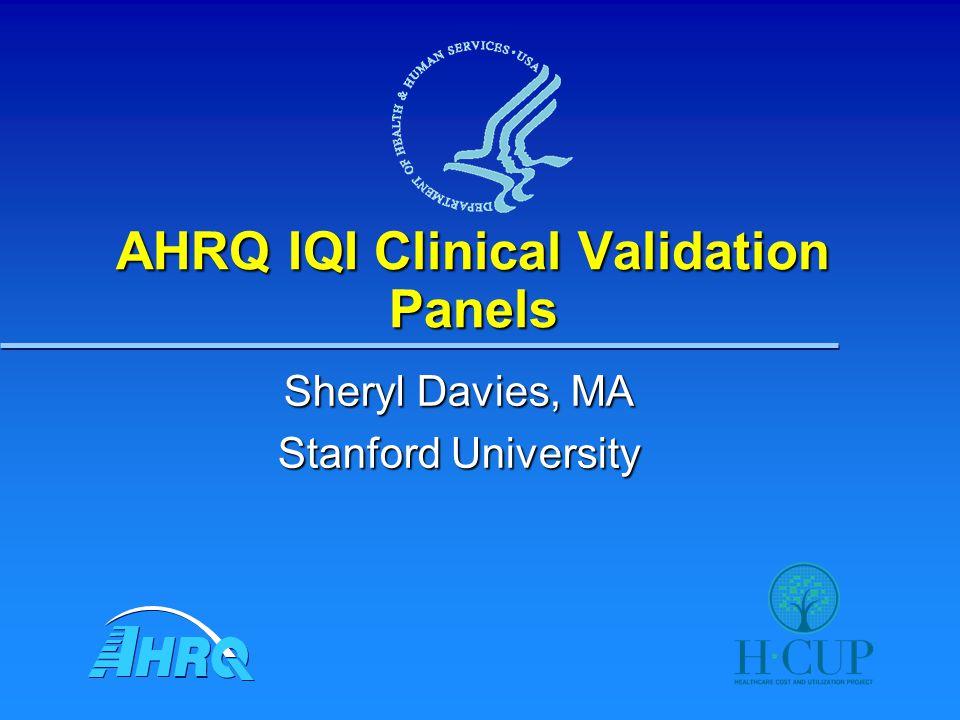 AHRQ IQI Clinical Validation Panels Sheryl Davies, MA Stanford University
