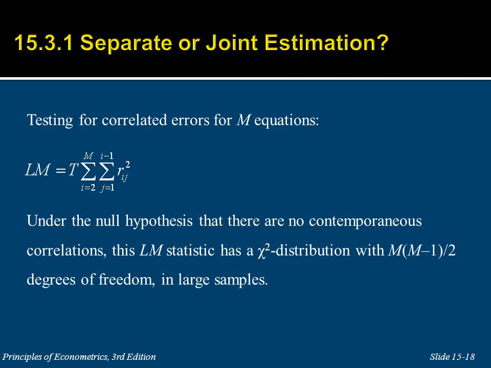 Testing for correlated errors for M equations: Under the null hypothesis that there are no contemporaneous correlations, this LM statistic has a χ 2 -distribution with M(M–1)/2 degrees of freedom, in large samples.