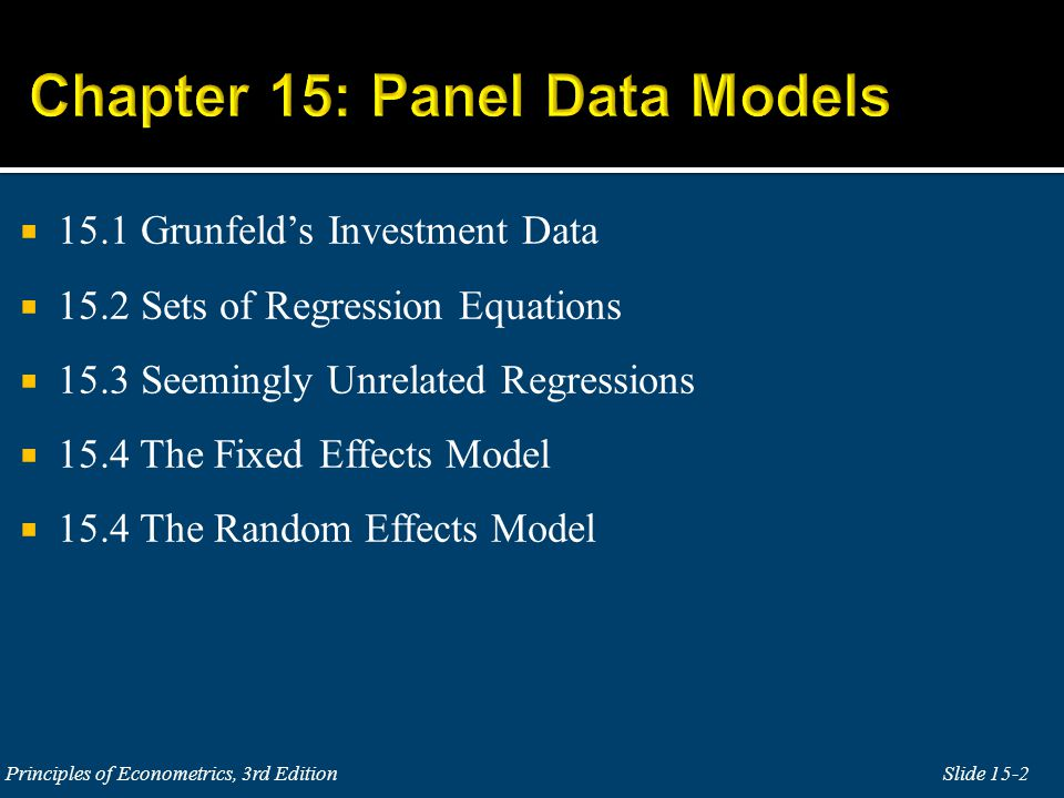 15.1 Grunfelds Investment Data 15.2 Sets of Regression Equations 15.3 Seemingly Unrelated Regressions 15.4 The Fixed Effects Model 15.4 The Random Effects Model