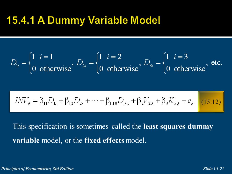 This specification is sometimes called the least squares dummy variable model, or the fixed effects model.